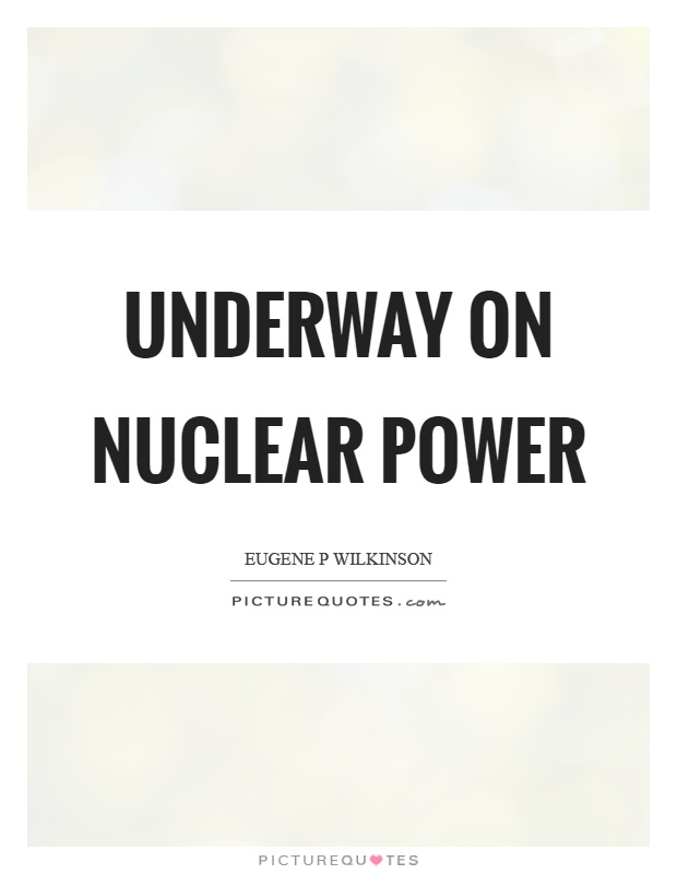 Underway on nuclear power Picture Quote #1