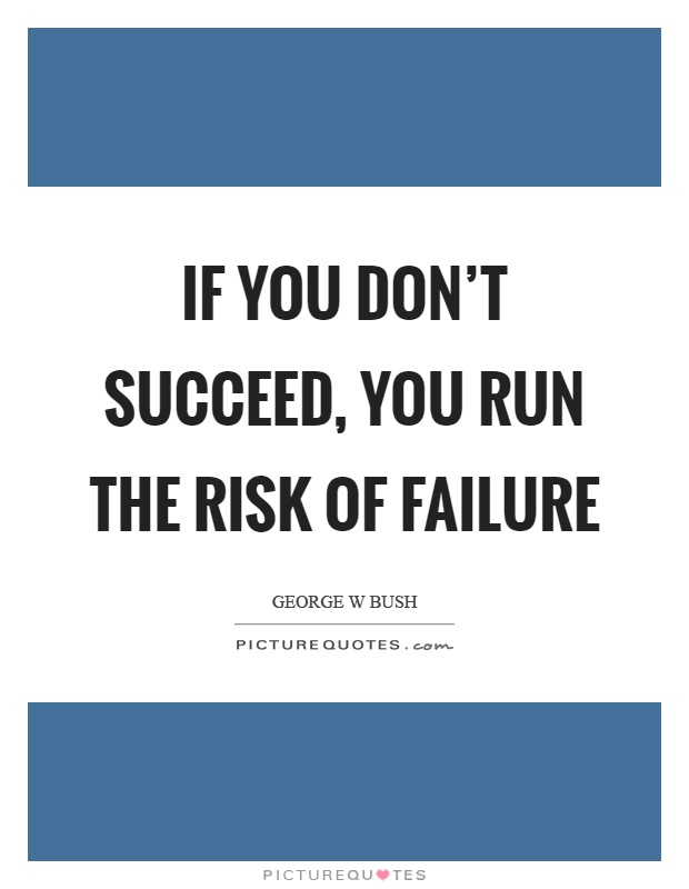 If you don't succeed, you run the risk of failure Picture Quote #1