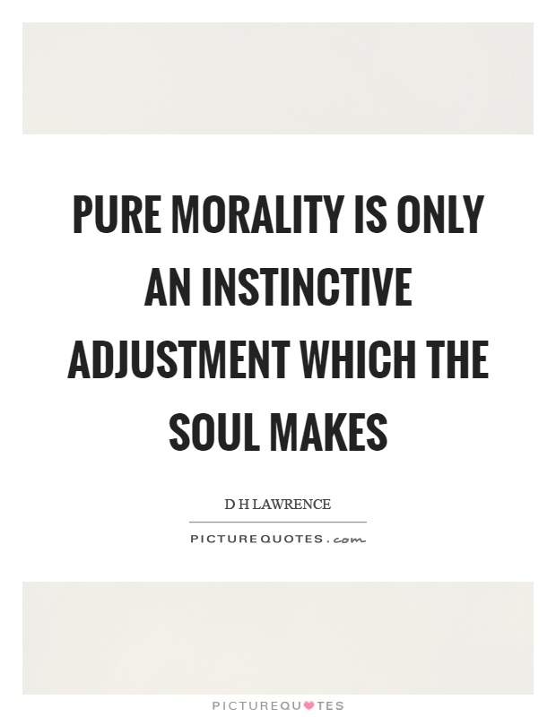 Pure morality is only an instinctive adjustment which the soul makes Picture Quote #1