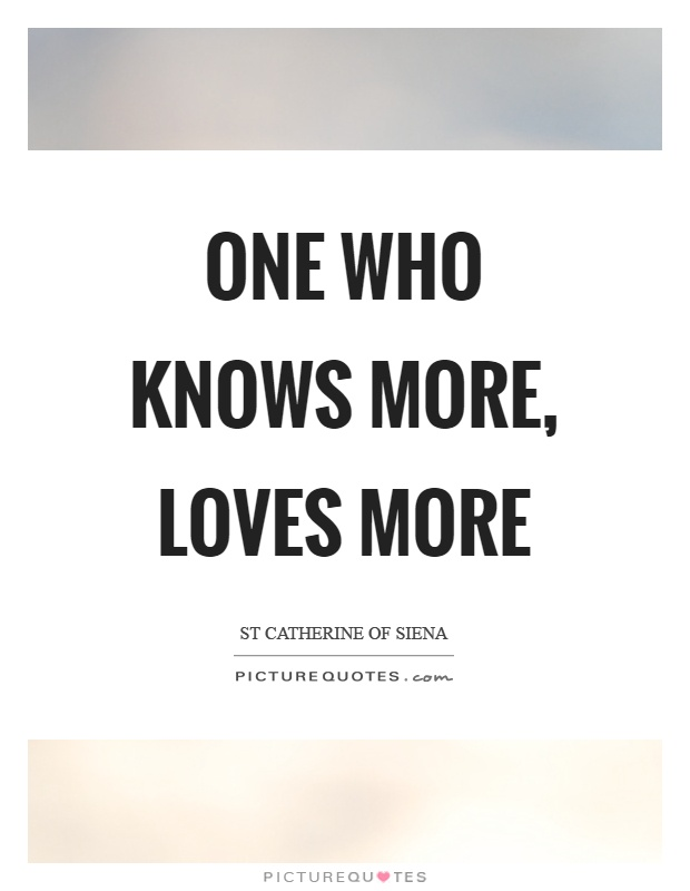 One who knows more, loves more Picture Quote #1