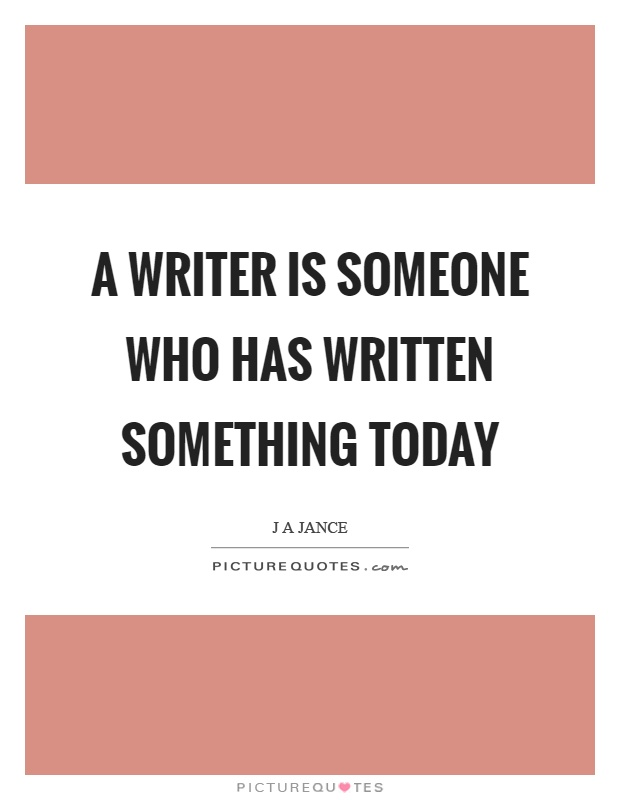 A writer is someone who has written something today Picture Quote #1