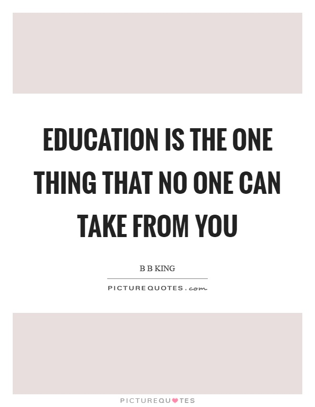 Education is the one thing that no one can take from you Picture Quote #1