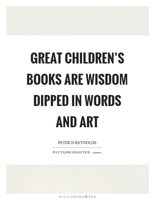 great children s books are wisdom dipped in words and art