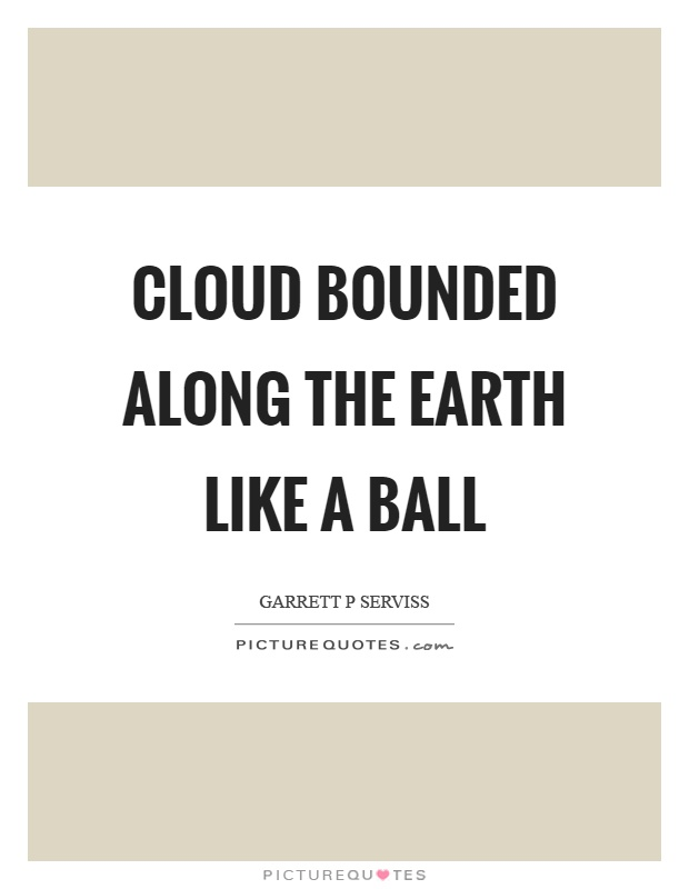 Cloud bounded along the earth like a ball Picture Quote #1