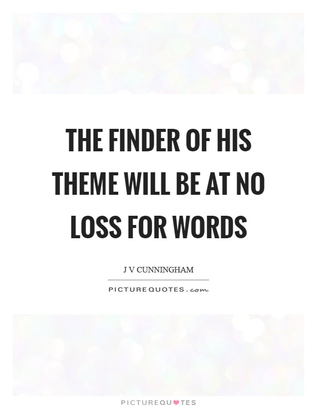 The finder of his theme will be at no loss for words Picture Quote #1