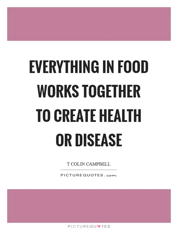 Everything in food works together to create health or disease Picture Quote #1