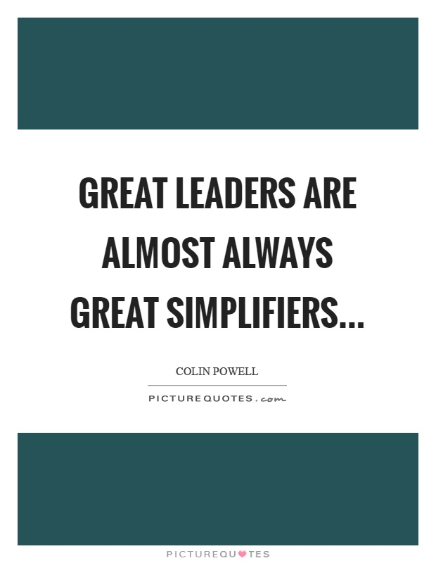 Great leaders are almost always great simplifiers Picture Quote #1
