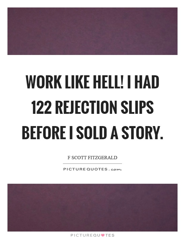 Work like hell! I had 122 rejection slips before I sold a story Picture Quote #1