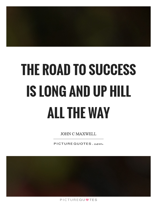 The road to success is long and up hill all the way Picture Quote #1