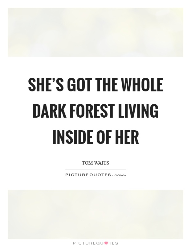 She's got the whole dark forest living inside of her Picture Quote #1