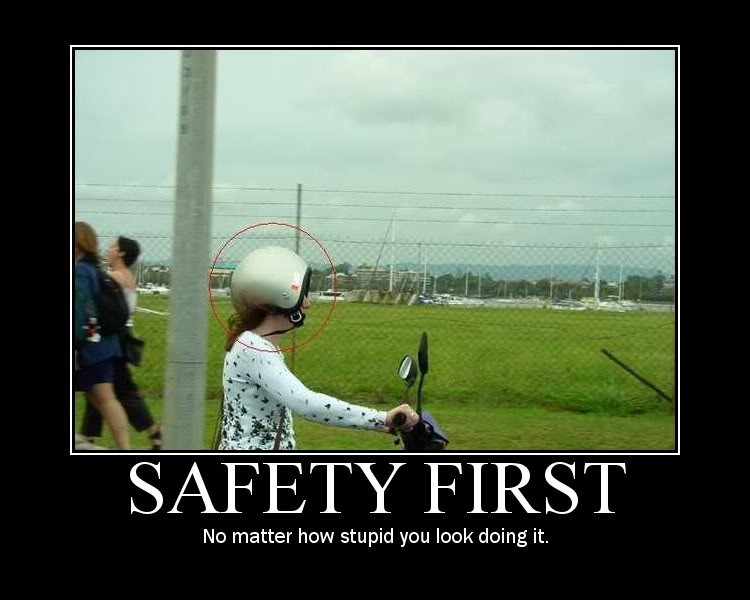Safety first. No matter how stupid you look doing it Picture Quote #1