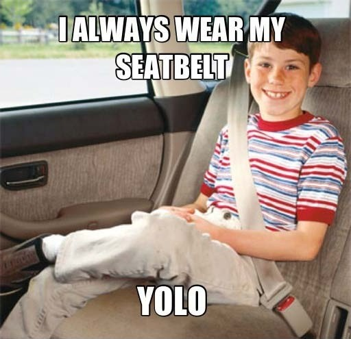 I always wear my seatbelt. YOLO Picture Quote #1