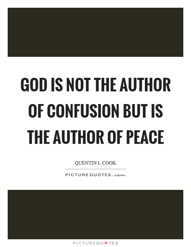 God is not the author of confusion but is the author of peace Picture Quote #1