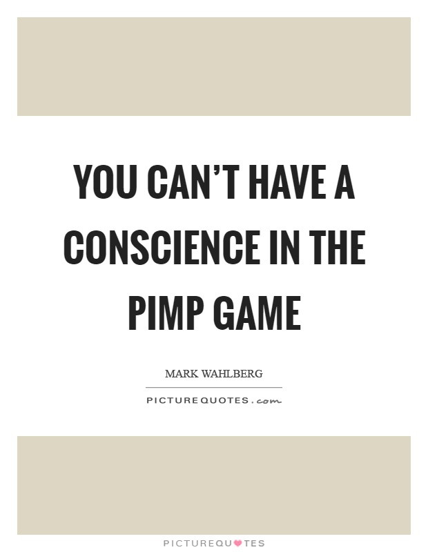 You can't have a conscience in the pimp game Picture Quote #1