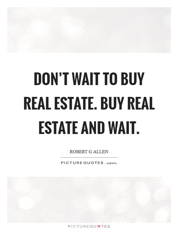 Don't wait to buy real estate. Buy real estate and wait Picture Quote #1