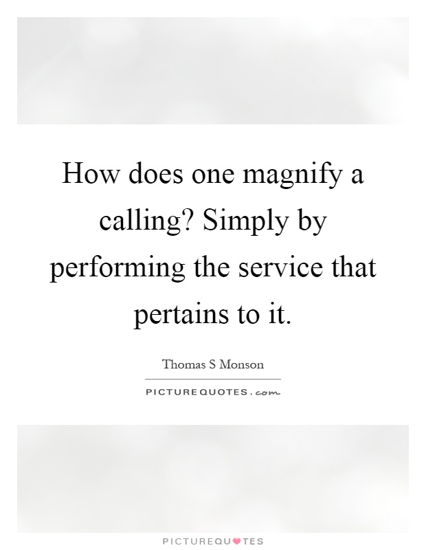 How does one magnify a calling? Simply by performing the service that pertains to it Picture Quote #1