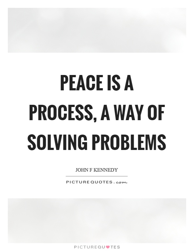 Peace is a process, a way of solving problems Picture Quote #1