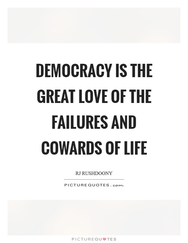 Democracy is the great love of the failures and cowards of life Picture Quote #1