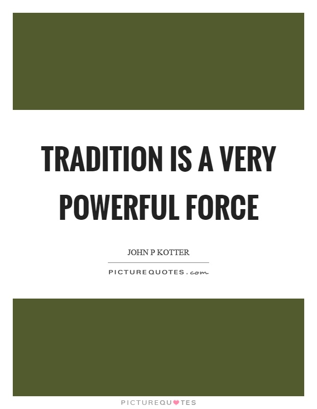 Tradition is a very powerful force Picture Quote #1