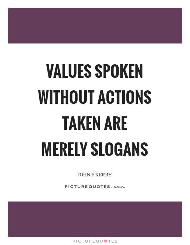 Values spoken without actions taken are merely slogans Picture Quote #1