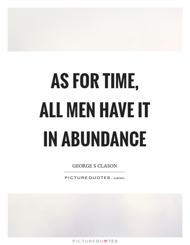 As for time, all men have it in abundance Picture Quote #1