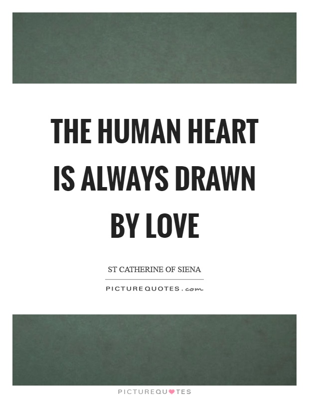 The human heart is always drawn by love Picture Quote #1