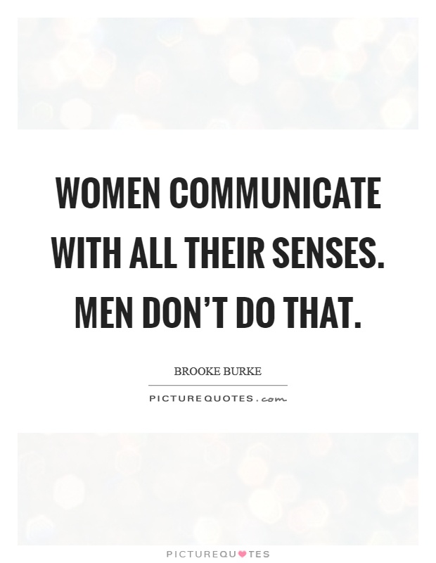 do males and females communicate with To increase your ability to persuade, motivate, influence and get along, you must understand the gender communication rules or gender codes for how men and women communicate this in-turn will help you to build rapport, relationships and connect while gender differences may have been widely.
