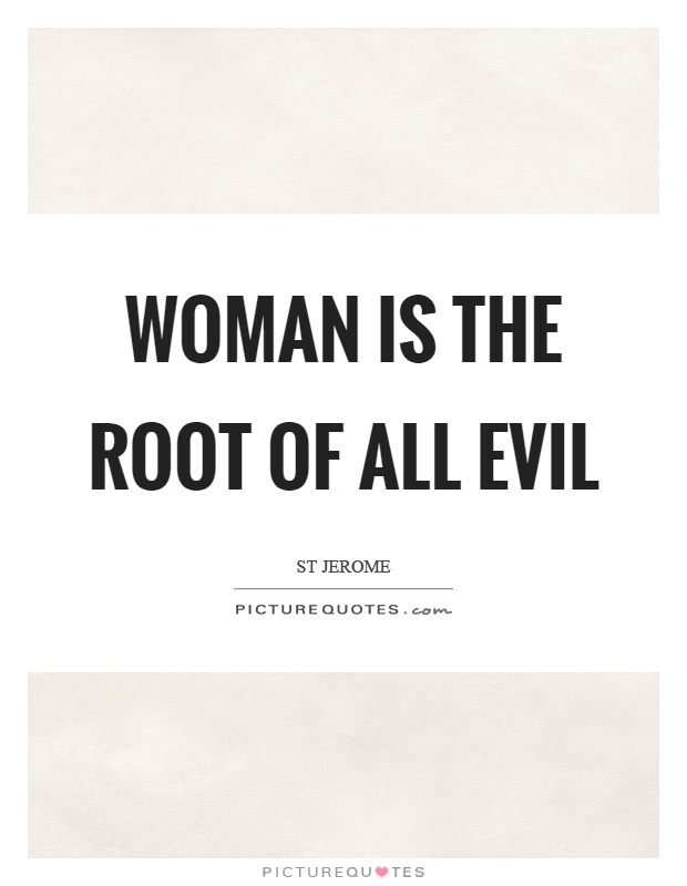 Woman is the root of all evil Picture Quote #1