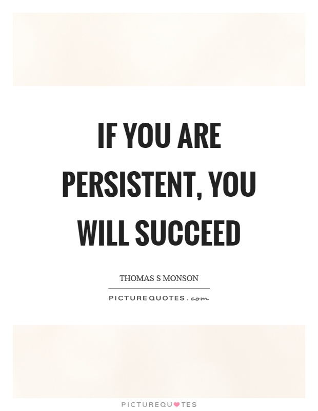 If you are persistent, you will succeed Picture Quote #1