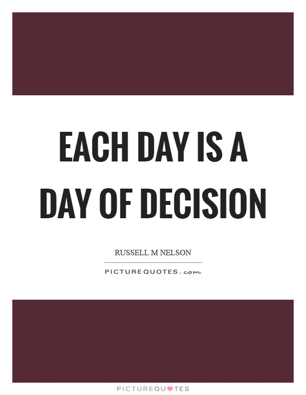 Each day is a day of decision Picture Quote #1