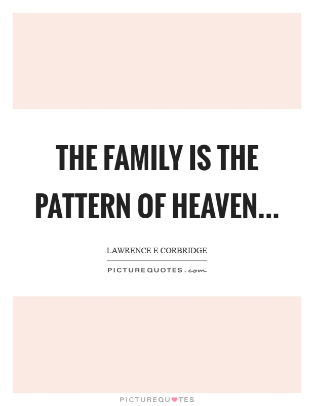 The family is the pattern of heaven Picture Quote #1