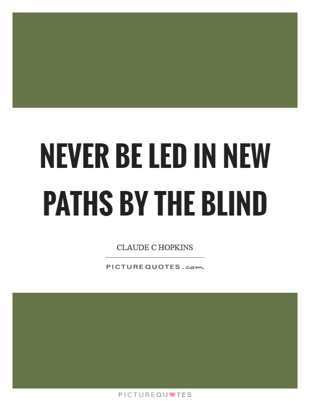 Never be led in new paths by the blind Picture Quote #1