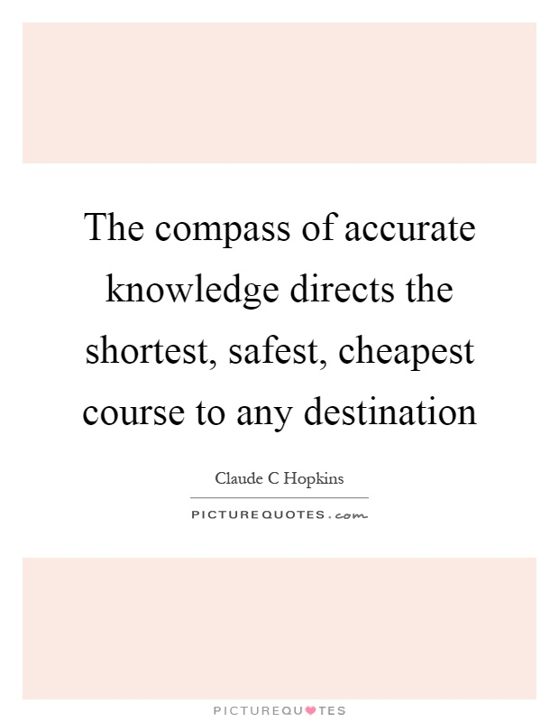 The compass of accurate knowledge directs the shortest, safest, cheapest course to any destination Picture Quote #1