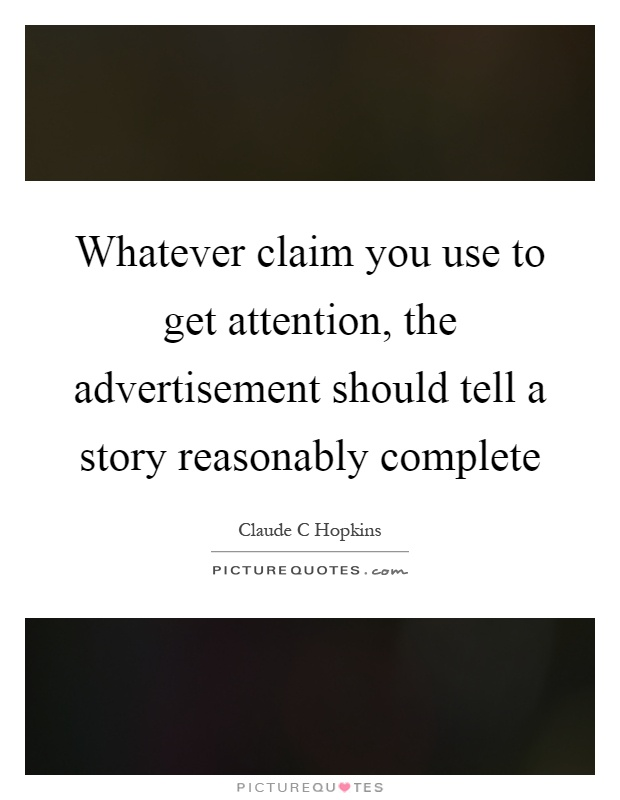 Whatever claim you use to get attention, the advertisement should tell a story reasonably complete Picture Quote #1