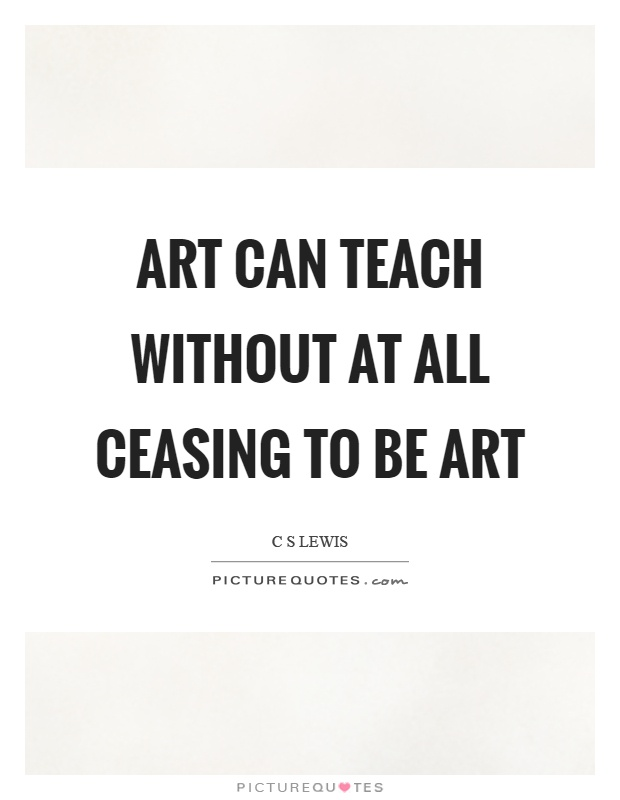 Art can teach without at all ceasing to be art Picture Quote #1