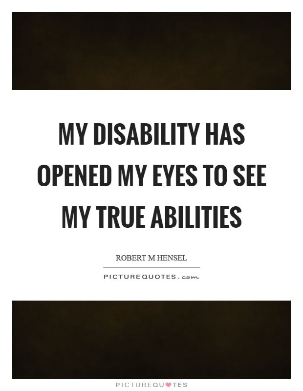 My disability has opened my eyes to see my true abilities Picture Quote #1
