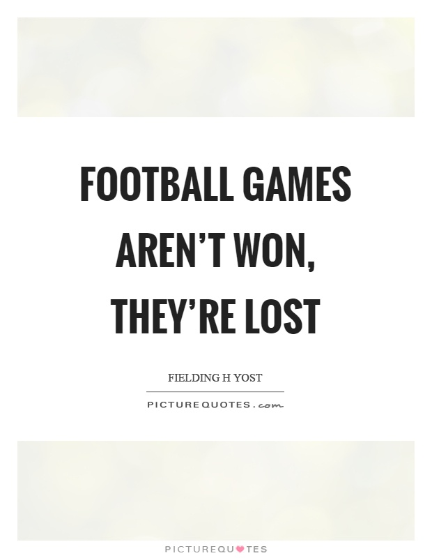 Football games aren't won, they're lost Picture Quote #1