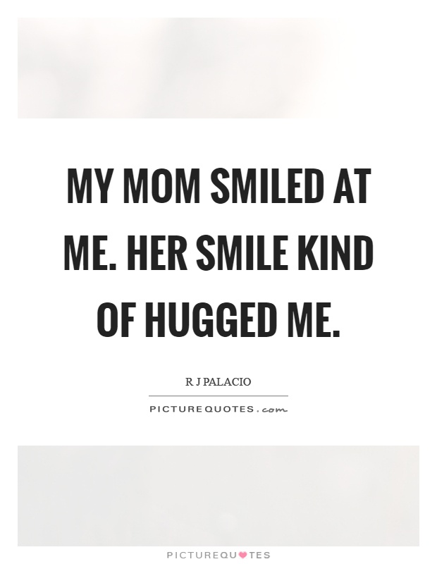 My mom smiled at me. Her smile kind of hugged me | Picture ...