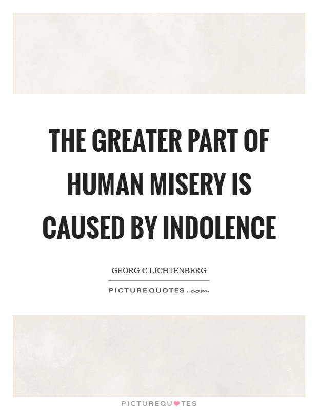 The greater part of human misery is caused by indolence Picture Quote #1