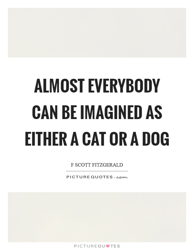 Almost everybody can be imagined as either a cat or a dog Picture Quote #1