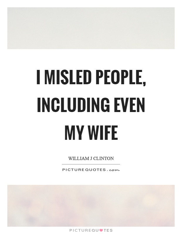 I misled people, including even my wife Picture Quote #1