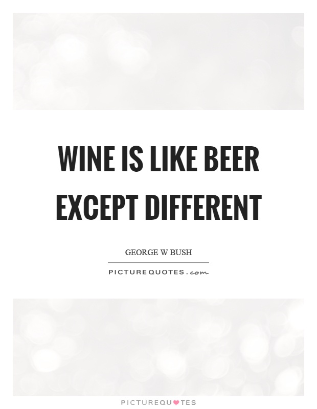 Wine is like beer except different Picture Quote #1