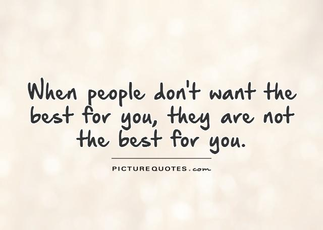 When people don't want the best for you, they are not the best for you Picture Quote #1