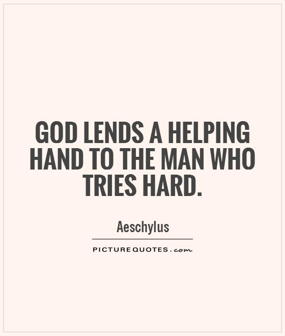 God lends a helping hand to the man who tries hard Picture Quote #1