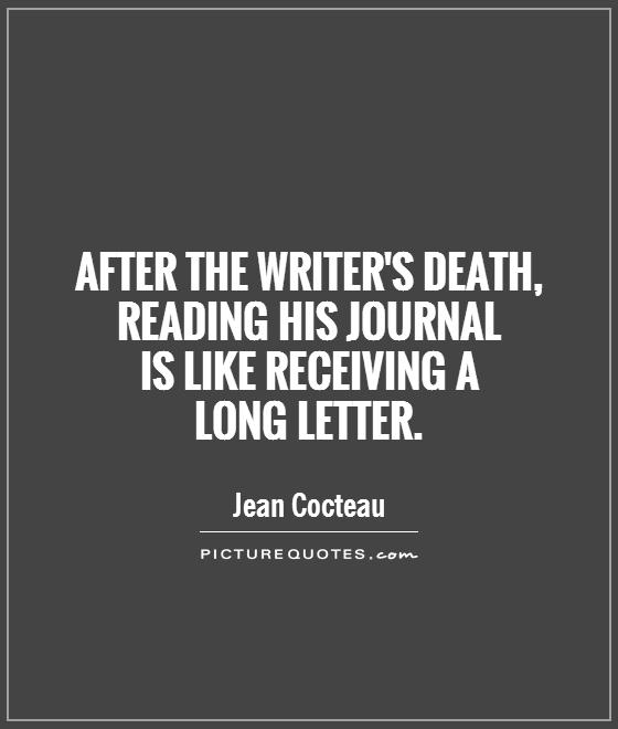 After the writer's death, reading his journal  is like receiving a   long letter Picture Quote #1