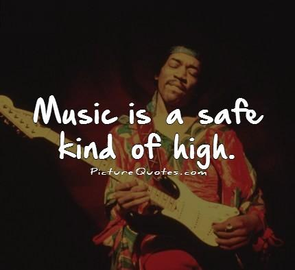 Music is a safe kind of high Picture Quote #1