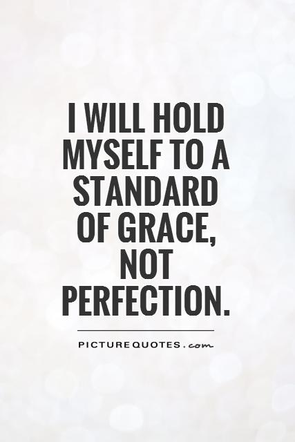 I will hold myself to a standard  of grace,  not  perfection Picture Quote #1