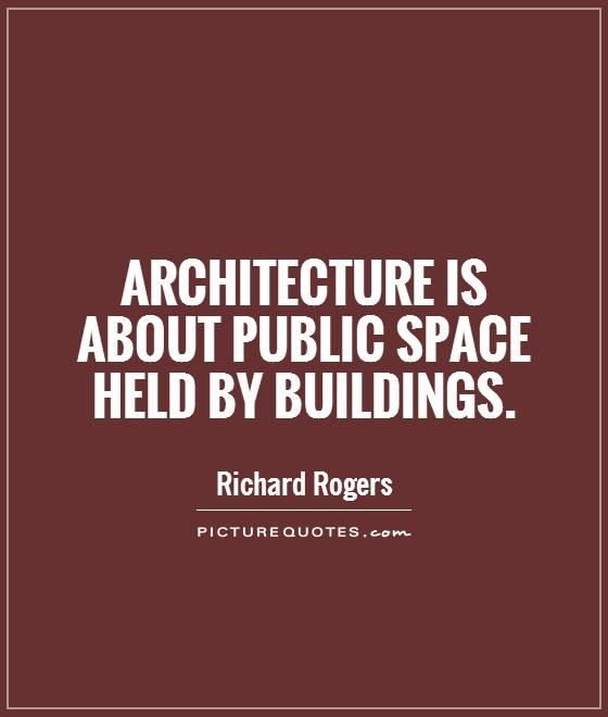 Architecture is about public space held by buildings Picture Quote #1