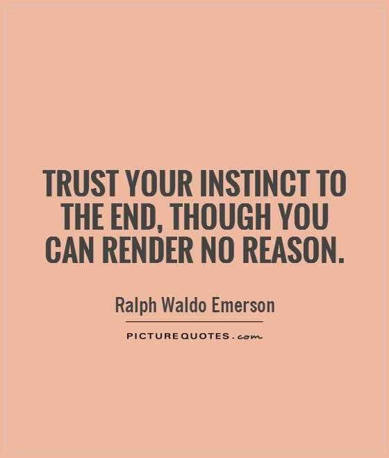 Trust your instinct to the end, though you can render no reason Picture Quote #1