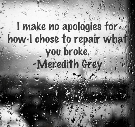 I make no apologies for how I chose to repair what you broke Picture Quote #2